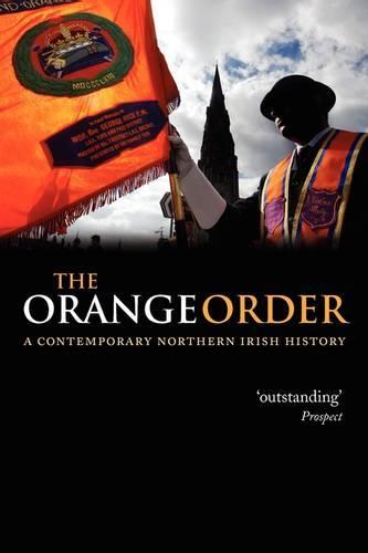 The Orange Order: A Contemporary Northern Irish History (Hardback)