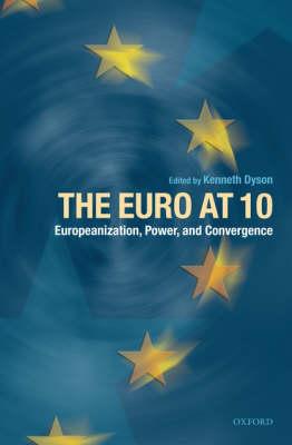 The Euro at Ten: Europeanization, Power, and Convergence (Hardback)