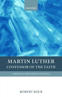 Martin Luther: Confessor of the Faith - Christian Theology in Context (Hardback)