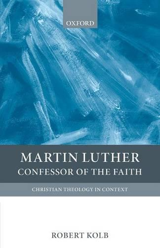 Martin Luther: Confessor of the Faith - Christian Theology in Context (Paperback)