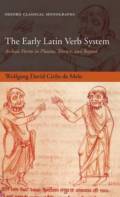 The Early Latin Verb System: Archaic Forms in Plautus, Terence, and Beyond - Oxford Classical Monographs (Hardback)