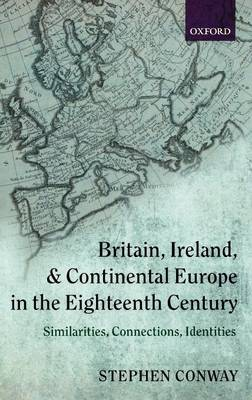 Britain, Ireland, and Continental Europe in the Eighteenth Century: Similarities, Connections, Identities (Hardback)