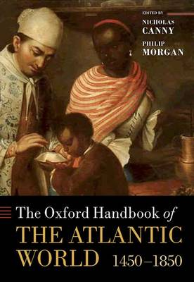 The Oxford Handbook of the Atlantic World: 1450-1850 - Oxford Handbooks (Hardback)