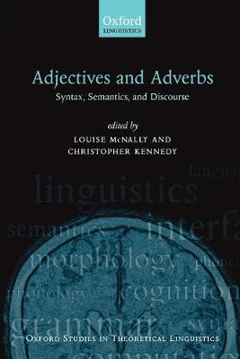 Adjectives and Adverbs: Syntax, Semantics, and Discourse - Oxford Studies in Theoretical Linguistics 20 (Paperback)