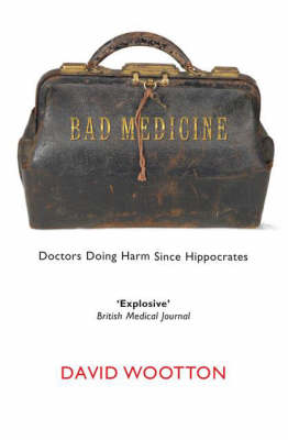 Bad Medicine: Doctors Doing Harm Since Hippocrates (Paperback)