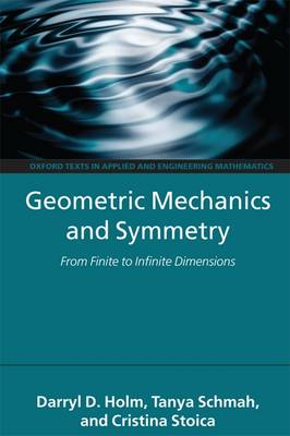 Geometric Mechanics and Symmetry: From Finite to Infinite Dimensions - Oxford Texts in Applied and Engineering Mathematics 12 (Paperback)