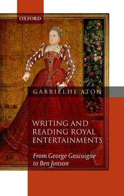 Writing and Reading Royal Entertainments: From George Gascoigne to Ben Jonson (Hardback)