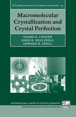 Macromolecular Crystallization and Crystal Perfection - International Union of Crystallography Monographs on Crystallography 24 (Hardback)