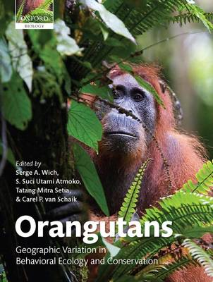 Orangutans: Geographic Variation in Behavioral Ecology and Conservation (Hardback)