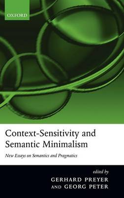 Context-Sensitivity and Semantic Minimalism: New Essays on Semantics and Pragmatics (Hardback)