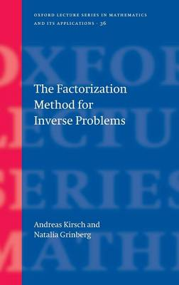 The Factorization Method for Inverse Problems - Oxford Lecture Series in Mathematics and Its Applications 36 (Hardback)