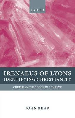 Irenaeus of Lyons: Identifying Christianity - Christian Theology in Context (Hardback)