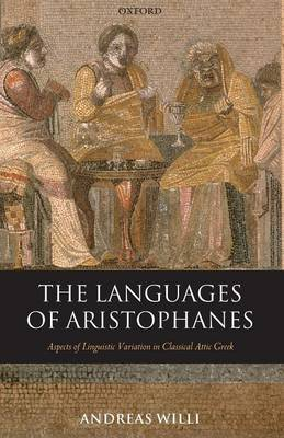 The Languages of Aristophanes: Aspects of Linguistic Variation in Classical Attic Greek - Oxford Classical Monographs (Paperback)