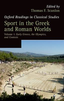 Sport in the Greek and Roman Worlds: Volume 1: Early Greece, The Olympics, and Contests - Oxford Readings in Classical Studies (Paperback)