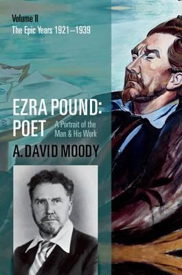 Ezra Pound: Poet: Volume II: The Epic Years (Hardback)