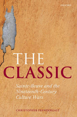 The Classic: Sainte-Beuve and the Nineteenth-Century Culture Wars (Hardback)