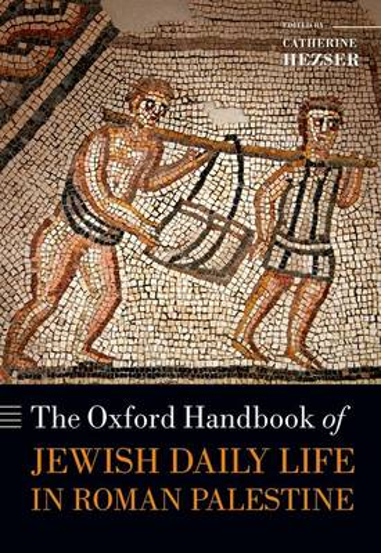 The Oxford Handbook of Jewish Daily Life in Roman Palestine - Oxford Handbooks (Hardback)
