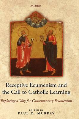 Receptive Ecumenism and the Call to Catholic Learning: Exploring a Way for Contemporary Ecumenism (Hardback)