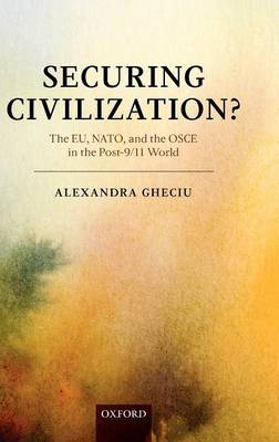 Securing Civilization?: The EU, NATO and the OSCE in the Post-9/11 World (Hardback)