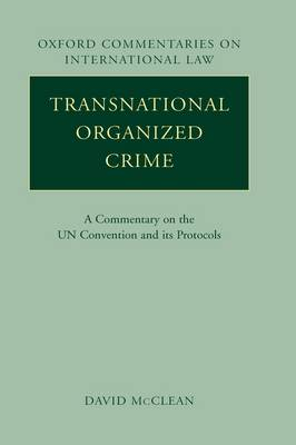 Transnational Organized Crime: A Commentary on the UN Convention and its Protocols - Oxford Commentaries on International Law (Hardback)