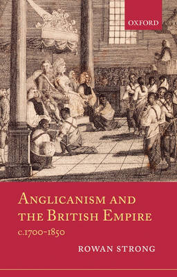 Anglicanism and the British Empire, c.1700-1850 (Hardback)