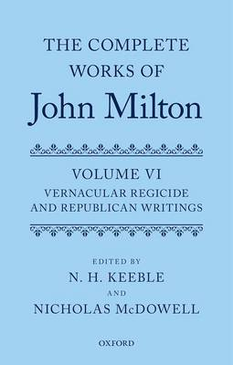 The Complete Works of John Milton: Volume VI: Vernacular Regicide and Republican Writings - The Complete Works of John Milton (Hardback)