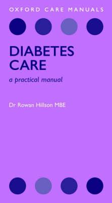 Diabetes Care: A Practical Manual - Oxford Care Manuals (Paperback)