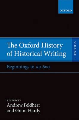 The Oxford History of Historical Writing: Volume 1: Beginnings to AD 600 - Oxford History of Historical Writing (Hardback)