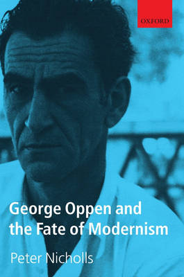 George Oppen and the Fate of Modernism (Hardback)