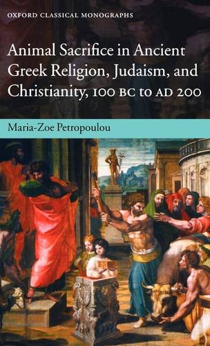 Animal Sacrifice in Ancient Greek Religion, Judaism, and Christianity, 100 BC to AD 200 - Oxford Classical Monographs (Hardback)