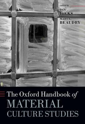 The Oxford Handbook of Material Culture Studies - Oxford Handbooks (Hardback)