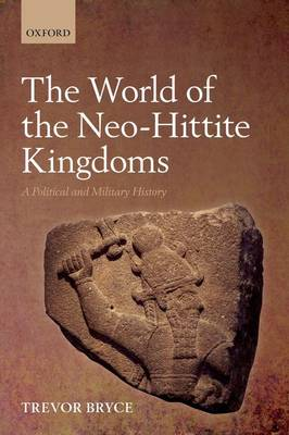 The World of The Neo-Hittite Kingdoms: A Political and Military History (Hardback)