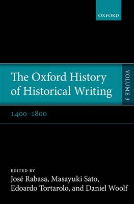 The Oxford History of Historical Writing: Volume 3: 1400-1800 - Oxford History of Historical Writing (Hardback)