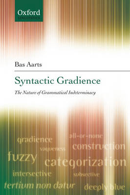 Syntactic Gradience: The Nature of Grammatical Indeterminacy (Paperback)
