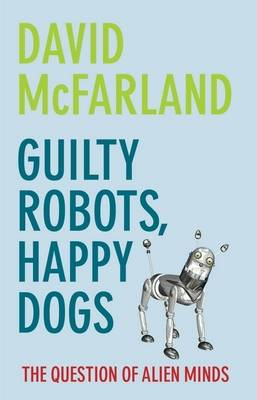 Guilty Robots, Happy Dogs: The Question of Alien Minds (Paperback)