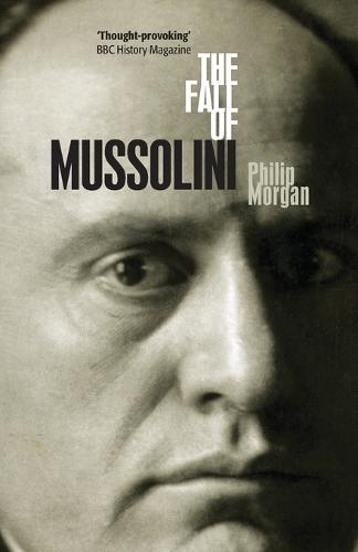 The Fall of Mussolini: Italy, the Italians, and the Second World War (Paperback)