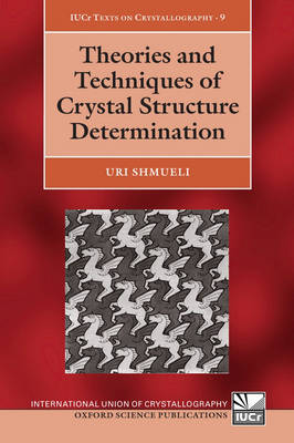 Theories and Techniques of Crystal Structure Determination - International Union of Crystallography Monographs on Crystallography 9 (Paperback)