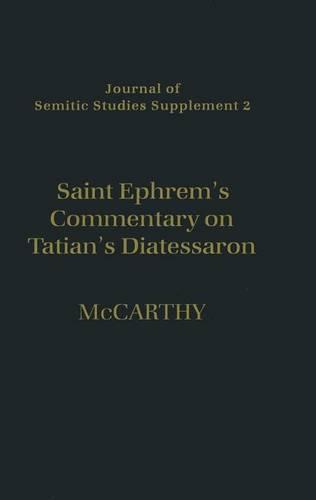 Saint Ephrem's Commentary on Tatian's Diatessaron: An English Translation of Chester Beatty Syriac MS 709 with Introduction and Notes - Journal of Semitic Studies Supplement 2 (Hardback)