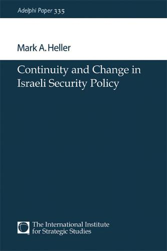 Continuity and Change in Israeli Security Policy - Adelphi series (Paperback)