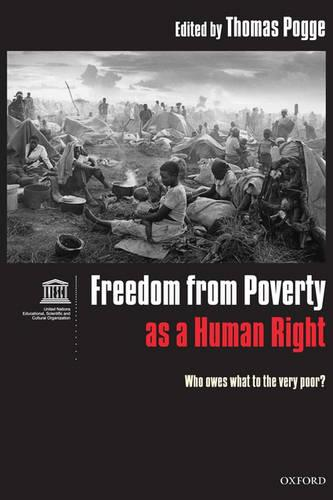 Freedom from Poverty as a Human Right: Who Owes What to the Very Poor? Co-published with UNESCO (Paperback)
