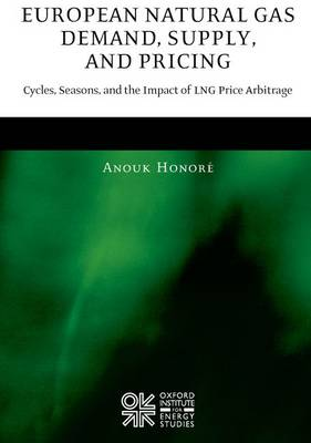 European Natural Gas Demand, Supply, and Pricing: Cycles, Seasons, and the Impact of LNG Price Arbitrage (Hardback)