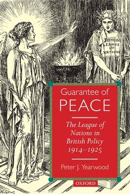 Guarantee of Peace: The League of Nations in British Policy 1914-1925 (Hardback)