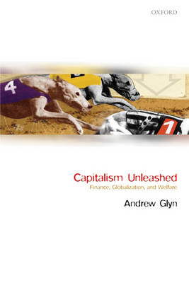 Capitalism Unleashed: Finance, Globalization, and Welfare (Paperback)