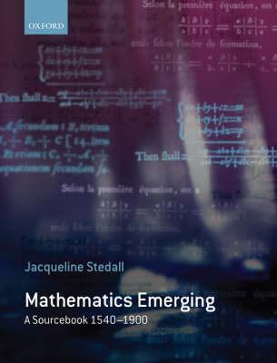 Mathematics Emerging: A Sourcebook 1540 - 1900 (Hardback)