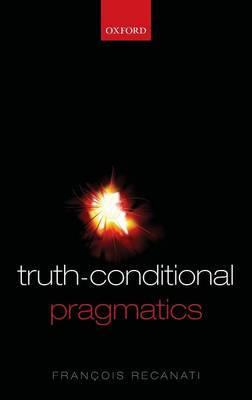 Truth-Conditional Pragmatics (Hardback)