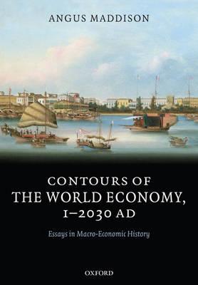 Contours of the World Economy 1-2030 AD: Essays in Macro-Economic History (Paperback)