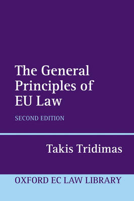 The General Principles of EU Law - Oxford European Union Law Library (Paperback)