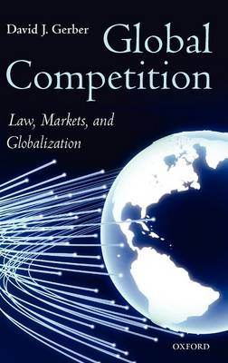 Global Competition: Law, Markets, and Globalization (Hardback)