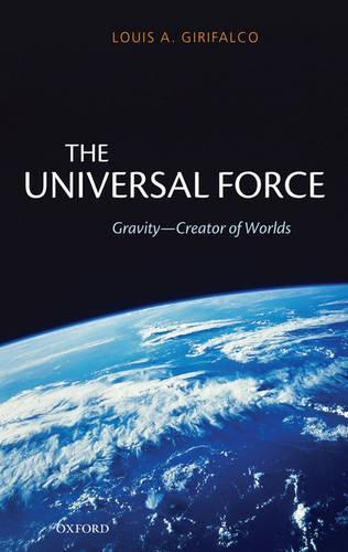 The Universal Force: Gravity - Creator of Worlds (Hardback)