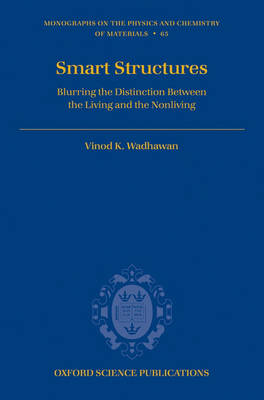 Smart Structures: Blurring the Distinction Between the Living and the Nonliving - Monographs on the Physics and Chemistry of Materials 65 (Hardback)